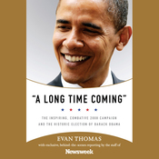 A Long Time Coming: The Inspiring 2008 Campaign and the Historic Election of Barack Obama (Unabridged) audiobook download
