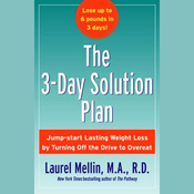 The 3-Day Solution Plan: Jump-start Lasting Weight Loss by Turning Off the Drive to Overeat audiobook download