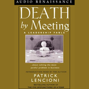 Death by Meeting: A Leadership Fable about Solving the Most Painful Problem in Business (Unabridged) audiobook download