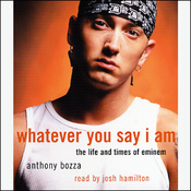 Whatever You Say I Am: The Life and Times of Eminem audiobook download