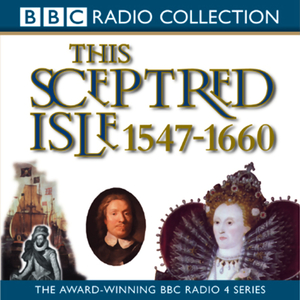 This-sceptred-isle-vol-4-elizabeth-i-to-cromwell-1547-1660-unabridged-audiobook