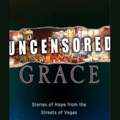 Uncensored Grace: Stories of Hope from the Streets of Vegas (Unabridged) audiobook download