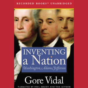 Inventing-a-nation-washington-adams-jefferson-unabridged-audiobook