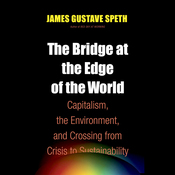 The Bridge at the End of the World: Capitalism, the Environment, and Crossing from Crisis to Sustainability (Unabridged) audiobook download