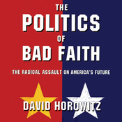 The Politics of Bad Faith: The Radical Assault on America's Future (Unabridged) audiobook download