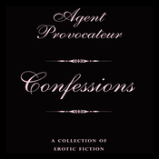 Agent Provocateur: Confessions: A Collection of Erotic Fiction (Unabridged) audiobook download