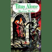 Titus Alone: Volume 3 of the Gormenghast Trilogy (Unabridged) audiobook download