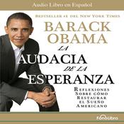 La Audacia de la Esperanza: Reflexiones de como restaurar el Sue?o Americano audiobook download