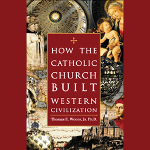 How-the-catholic-church-built-western-civilization-unabridged-audiobook