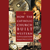 How the Catholic Church Built Western Civilization (Unabridged) audiobook download