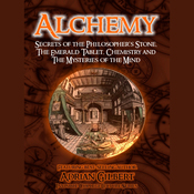 Alchemy: Secrets of the Philosopher's Stone, The Emerald Tablet, Chemistry and The Mysteries of the Mind audiobook download