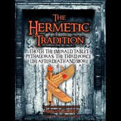 The Hermetic Tradition: Thoth, The Emerald Tablet, Pythagoras, The Third Force, Life After Death and More audiobook download