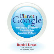 Planet Google: One Company's Audacious Plan to Organize Everything We Know (Unabridged) audiobook download