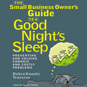The Small Business Owner's Guide to a Good Night's Sleep: Preventing and Solving Chronic and Costly Problems (Unabridged) audiobook download