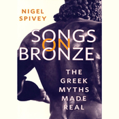 Songs on Bronze: The Greek Myths Made Real (Unabridged) audiobook download