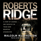 Roberts Ridge: A True Story of Courage and Sacrifice on Takur Ghar Mountain, Afghanistan (Unabridged) audiobook download