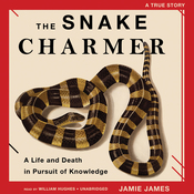 The Snake Charmer: A Life and Death in Pursuit of Knowledge (Unabridged) audiobook download
