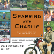 Sparring with Charlie: Motorbiking Down the Ho Chi Minh Trail (Unabridged) audiobook download