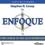 Enfoque (Texto Completo): Como lograr sus mas altas prioridades (Unabridged) audiobook download