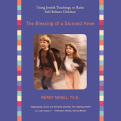 The Blessing of a Skinned Knee:  Using Jewish Teachings to Raise Self-Reliant Children (Unabridged) audiobook download