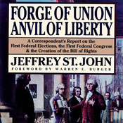 Forge of Union, Anvil of Liberty: A Correspondent's Report on the First Federal Elections, the First Federal Congress, and the Bill of Rights (Unabridged) audiobook download