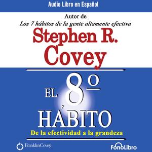 El-octavo-habito-de-la-efectividad-a-la-grandeza-the-8th-habit-from-effectiveness-to-greatness-audiobook