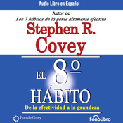 El Octavo Habito De la Efectividad a la Grandeza [The 8th Habit: From Effectiveness to Greatness] audiobook download