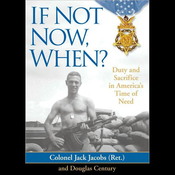If Not Now, When?: Duty and Sacrifice in America's Time of Need (Unabridged) audiobook download
