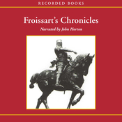 Froissart's Chronicles: Selections from The Great Wars of England and France (Unabridged) audiobook download