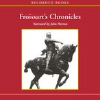 Froissarts-chronicles-selections-from-the-great-wars-of-england-and-france-unabridged-audiobook