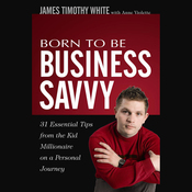 Born to Be Business Savvy: 31 Essential Tips from the Kid Millionaire on a Personal Journey (Unabridged) audiobook download