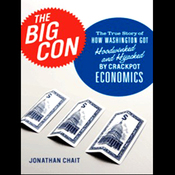 The Big Con: How Washington Got Hoodwinked and Hijacked by Crackpot Economics (Unabridged) audiobook download
