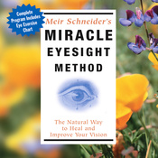 Miracle Eyesight Method: The Natural Way to Heal and Improve Your Vision audiobook download
