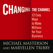 Changing the Channel: 12 Easy Ways to Make Millions for Your Business (Unabridged) audiobook download
