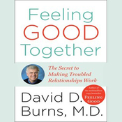 Feeling Good Together: The Secret to Making Troubled Relationships Work (Unabridged) audiobook download