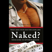 What Does Your Doctor Look Like Naked?: Your Guide to Optimal Health audiobook download