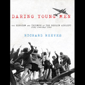 Daring Young Men: The Heroism and Triumph of the Berlin Airlift - June 1948-May 1949 (Unabridged) audiobook download