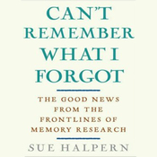 Can't Remember What I Forgot: The Good News from the Frontlines of Memory Research (Unabridged) audiobook download