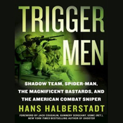 Trigger Men: Shadow Team, Spider-Man, the Magnificent Bastards, American Combat Sniper (Unabridged) audiobook download