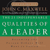 The 21 Indispensable Qualities of a Leader: Becoming the Person Others Will Want to Follow (Unabridged) audiobook download