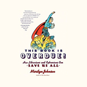 This Book Is Overdue!: How Librarians and Cybrarians Can Save Us All (Unabridged) audiobook download