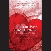 HeartPath Practitioner: A Practitioner's Guide: The Healing Journey through the Life Narrative into the Heart of the Divine audiobook download