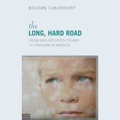 The Long, Hard Road: From Nazi-Occupied Poland to Freedom in America (Unabridged) audiobook download