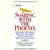 Soaring With The Phoenix: Renewing The Vision, Reviving The Spirit and Re-Creating The Success of Your Company audiobook download