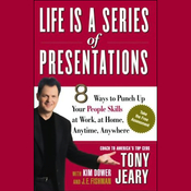 Life Is a Series of Presentations: 8 Ways to Punch Up Your People Skills at Work, at Home, Anytime, Anywhere audiobook download