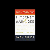 The 10-Second Internet Manager: Survive, Thrive, and Drive Your Company in the Information Age (Unabr.) audiobook download
