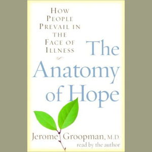 The-anatomy-of-hope-how-people-prevail-in-the-face-of-illness-audiobook