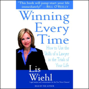 Winning Every Time: How to Use the Skills of a Lawyer in the Trials of Your Life audiobook download