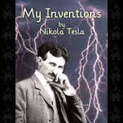 My Inventions: The Autobiography of Nikola Tesla (Unabridged) audiobook download