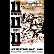 Eleventh Month, Eleventh Day, Eleventh Hour: Armistice Day, 1918, World War I and Its Violent Climax audiobook download